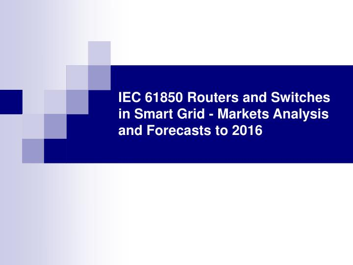 Iec 61850 routers and switches in smart grid markets analysis and forecasts to 2016