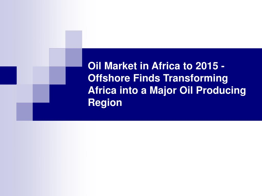 Oil Market in Africa to 2015 - Offshore Finds Transforming Africa into a Major Oil Producing Region