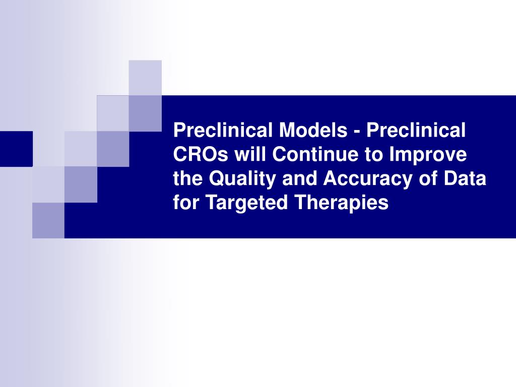 Preclinical Models - Preclinical CROs will Continue to Improve the Quality and Accuracy of Data for Targeted Therapies