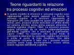 teorie riguardanti la relazione tra processi cognitivi ed emozioni8