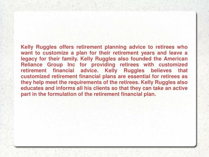 Kelly Ruggles offers retirement planning advice to retirees who want to customize a plan for their r...