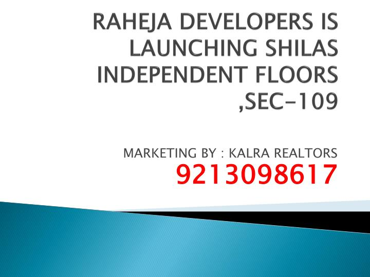 Raheja developers is launching shilas independent floors sec 109