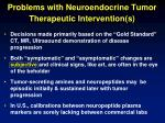 problems with neuroendocrine tumor therapeutic intervention s