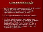 cultura e humaniza o