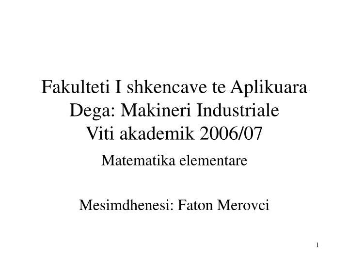 fakulteti i shkencave te aplikuara dega makineri industriale viti akademik 2006 07 n.