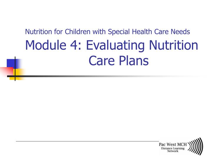 nutrition for children with special health care needs module 4 evaluating nutrition care plans n.