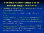 surveillance apr s ex r se d un ou plusieurs polypes colorectaux1