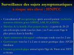 surveillance des sujets asymptomatiques risque tr s lev hnpcc2