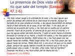 la presencia de dios vista en el r o que sale del templo ezequiel 47 1 61