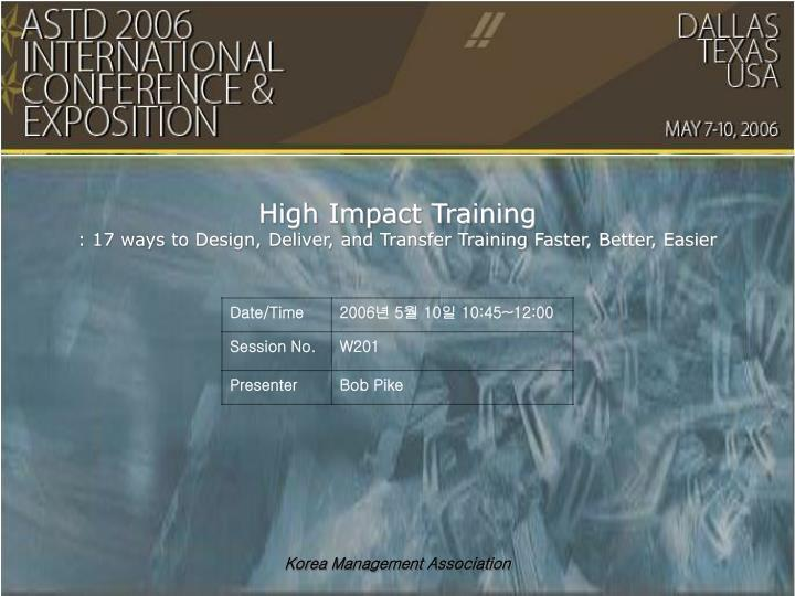 high impact training 17 ways to design deliver and transfer training faster better easier n.