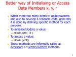 better way of initialising or access data members x y r