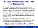 fy 2012 apu determination time is approaching