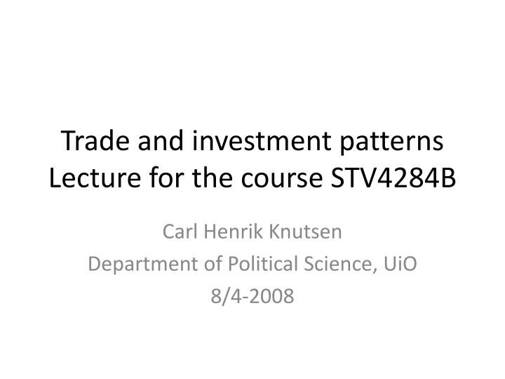 trade and investment patterns lecture for the course stv4284b n.