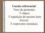 coes o referencial uso de pronome elipse repeti o do mesmo item lexical express es nominais