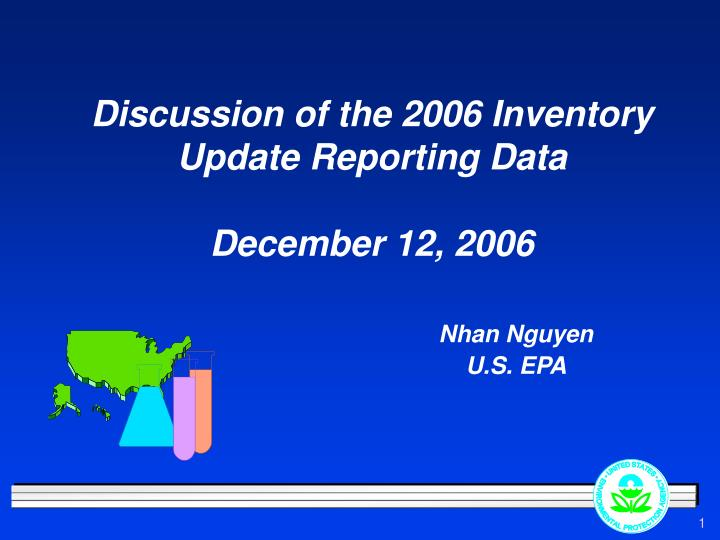 discussion of the 2006 inventory update reporting data december 12 2006 nhan nguyen u s epa n.