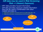 iur data may be used in risk screening risk f hazard exposure