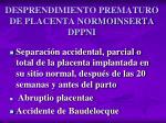 desprendimiento prematuro de placenta normoinserta dppni