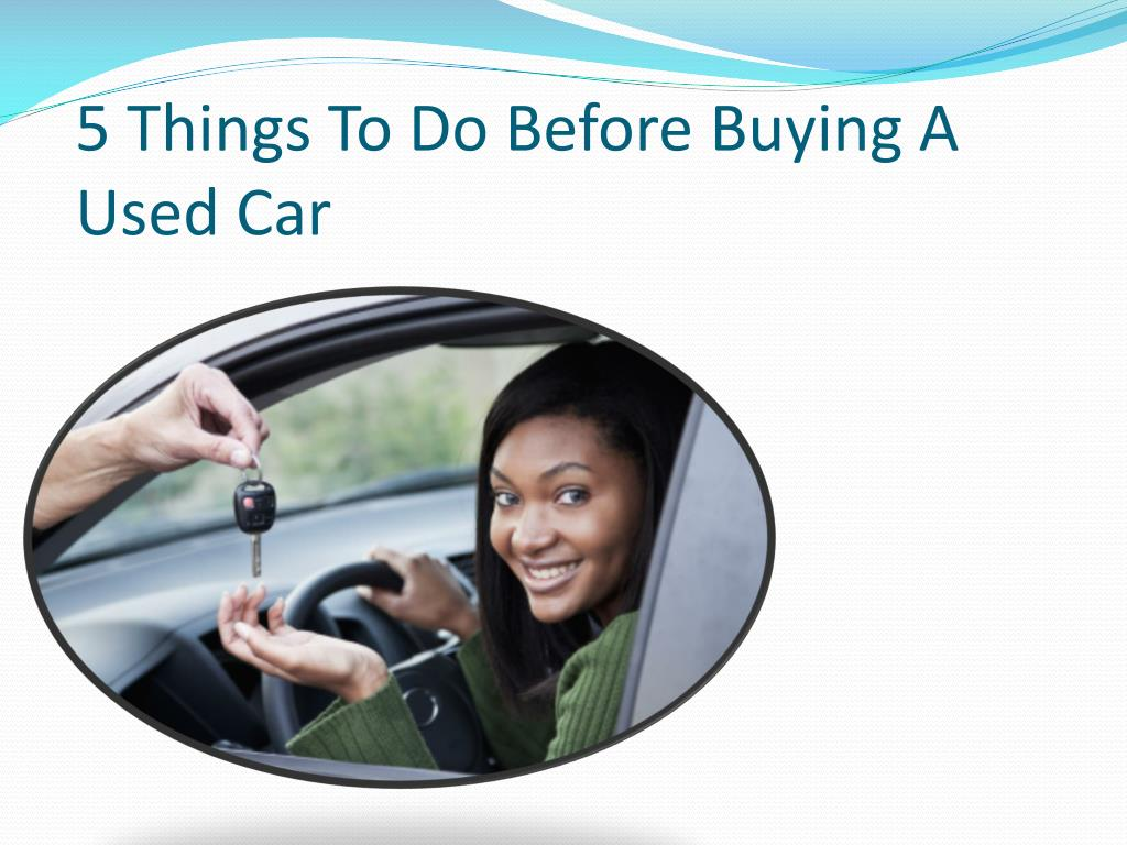 5 things to do before buying a used car l.