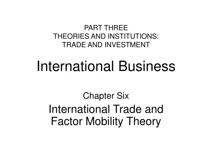 part three theories and institutions trade and investment international business n.