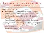impugna o de actos administrativos legitimidade passiva