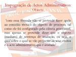 impugna o de actos administrativos objecto