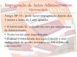 impugna o de actos administrativos oportunidade1