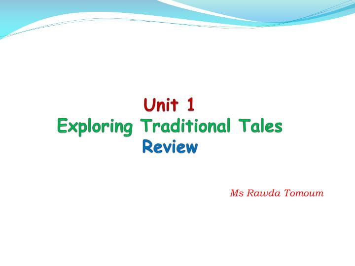 Unit 1 exploring traditional tales review