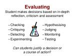 evaluating student makes decisions based on in depth reflection criticism and assessment