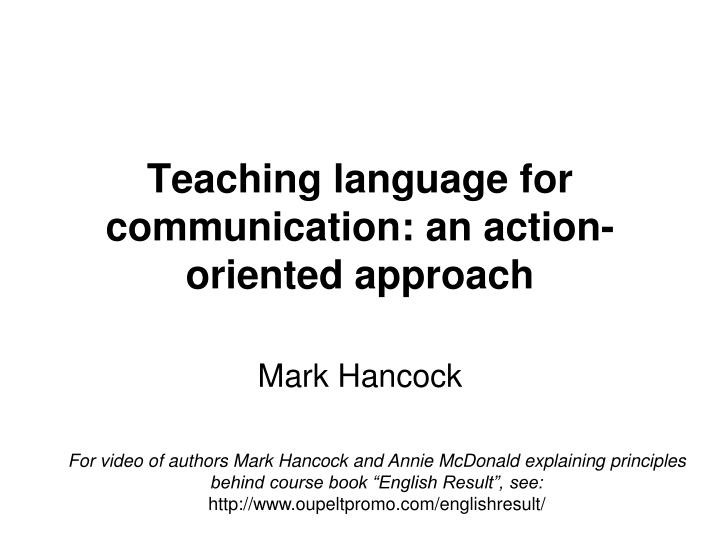 teaching language for communication an action oriented approach n.