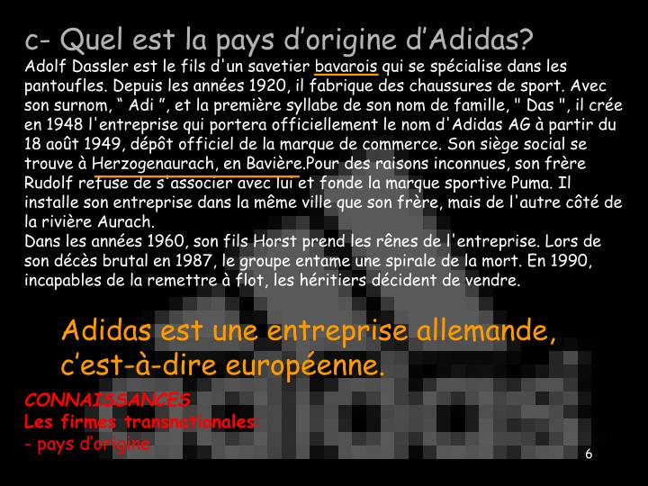 c- Quel est la pays d'origine d'Adidas?