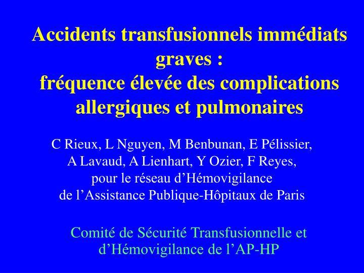 Accidents transfusionnels immédiats graves :