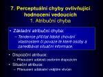 7 perceptu ln chyby ovliv uj c hodnocen vedouc ch 1 atribu n chyba