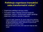 pot ebuje organizace transak n nebo transforma n v dce