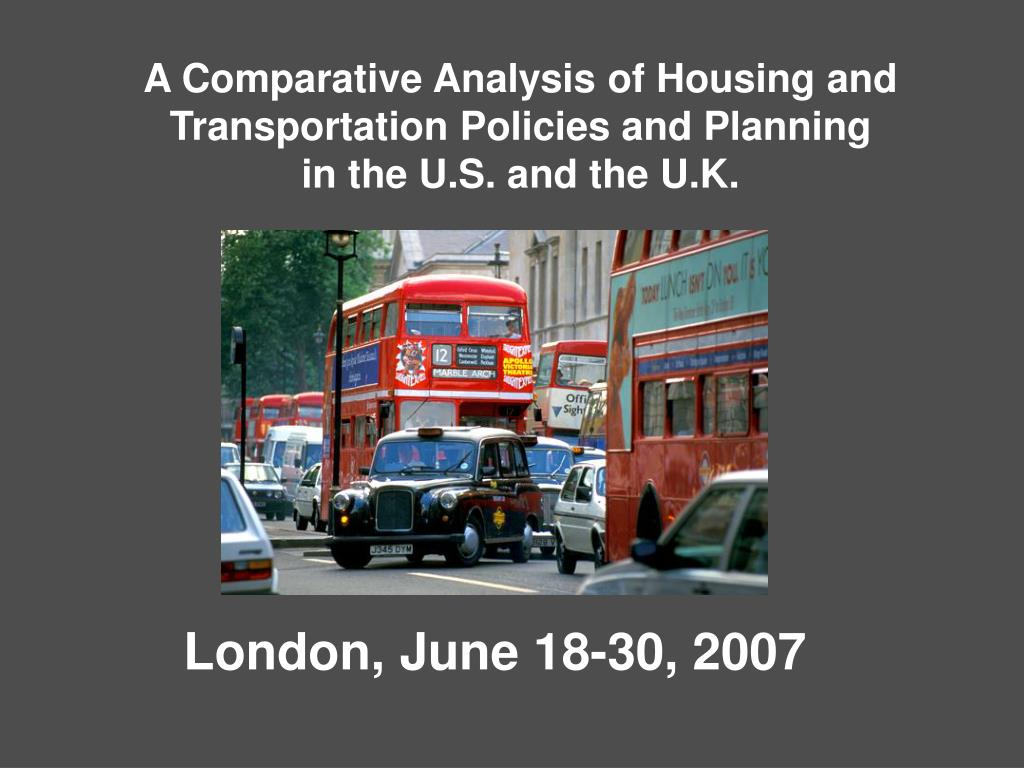 a comparative analysis of housing and transportation policies and planning in the u s and the u k l.