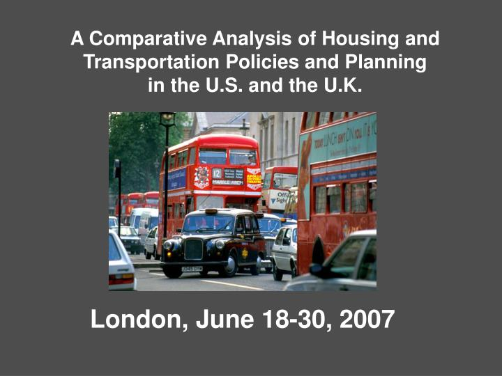 A comparative analysis of housing and transportation policies and planning in the u s and the u k