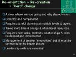 re orientation re creation hard change