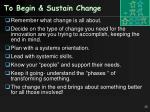 to begin sustain change