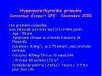 hyperparathyro die primaire concensus d expert sfe novembre 2005