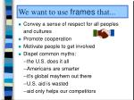 we want to use frames that