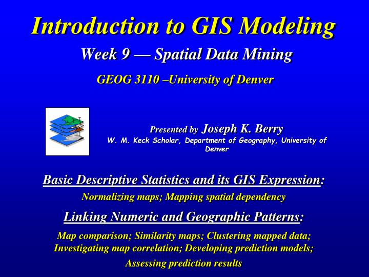 introduction to gis modeling week 9 spatial data mining geog 3110 university of denver n.