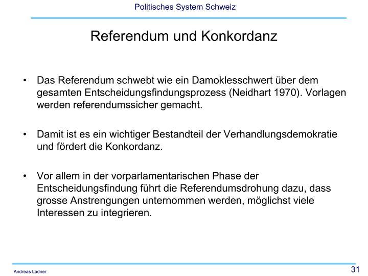 Das Referendum schwebt wie ein Damoklesschwert über dem gesamten Entscheidungsfindungsprozess (Neidhart 1970). Vorlagen werden referendumssicher gemacht.