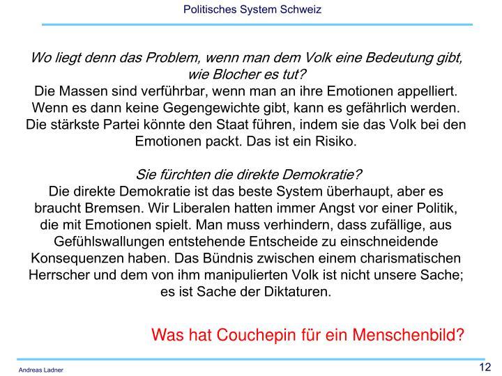 Wo liegt denn das Problem, wenn man dem Volk eine Bedeutung gibt, wie Blocher es tut?