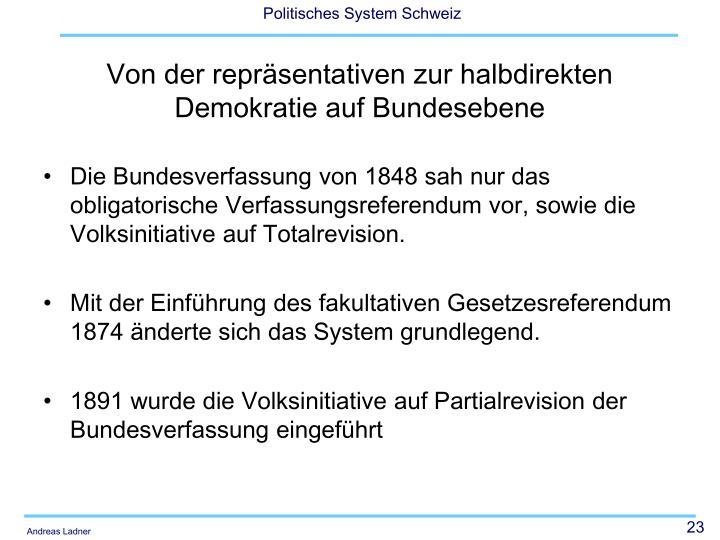 Die Bundesverfassung von 1848 sah nur das obligatorische Verfassungsreferendum vor, sowie die Volksinitiative auf Totalrevision.