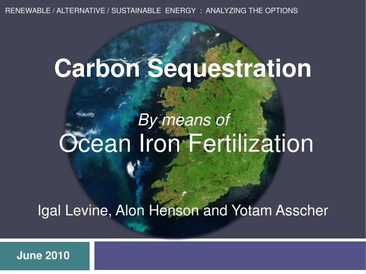 iron fertilization of the ocean Proposed ocean fertilization strategies have included the direct application of micronutrients (eg, iron) and macronutrients (eg, nitrogen) to the ocean surface, as well as technologies like wave pumping and floating tubes to physically move deeper, more nutrient-rich waters to the surface.