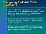 designing pediatric trials questions