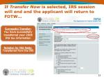 if transfer now is selected irs session will end and the applicant will return to fotw