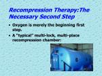 recompression therapy the necessary second step