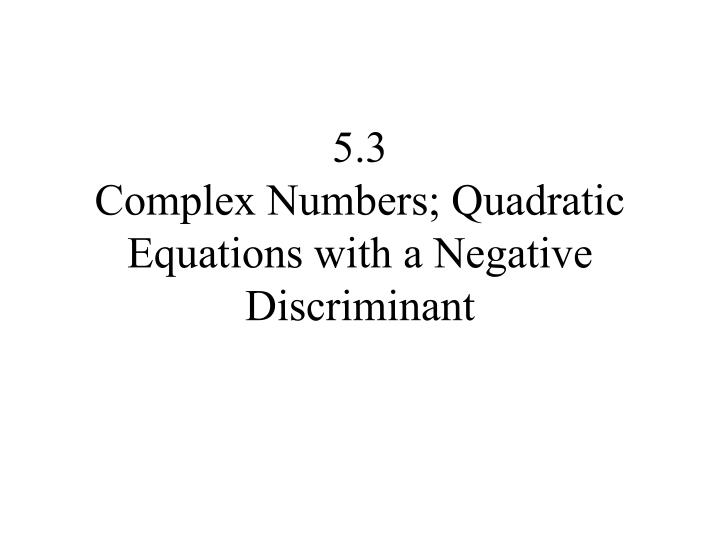 5 3 complex numbers quadratic equations with a negative discriminant n.