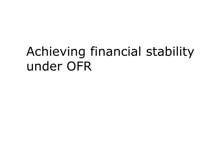 achieving financial stability under ofr n.