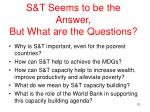 s t seems to be the answer but what are the questions